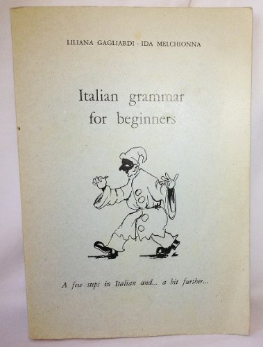 Italian grammar for beginners: (a text used for beginning courses in Italian at Naval Support Activity - Naples, Italy