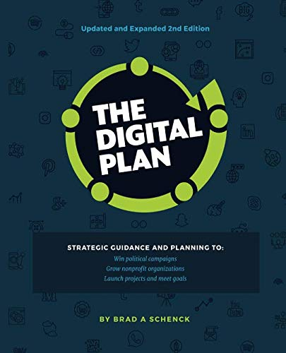 The Digital Plan 2nd Edition: Strategic guidance and planning to:  Win political campaigns.  Grow nonprofit organizations. Launch projects and meet goals. (Best Non Profit Organizations Websites)