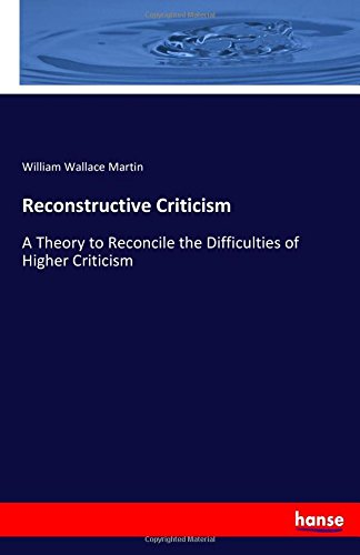 Reconstructive Criticism: A Theory to Reconcile the Difficulties of Higher Criticism PDF