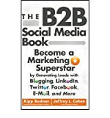 TheB2B Social Media Book Become a Marketing Superstar by Generating Leads with Blogging, LinkedIn, Twitter, Facebook, email, and More by Cohen, Jeffrey L. ( Author ) ON Feb-20-2012, Hardback
