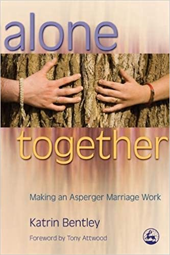 Alone Together: Making an Asperger Marriage Work: Katrin Bentley