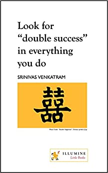 "Look for ""double success"" in everything you do by [Venkatram, Srinivas]"