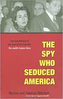 The Spy Who Seduced America: Lies and Betrayal in the Heat of the Cold War - The Judith Coplon Story