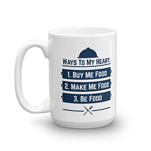 Ways To My Heart 1. Buy Me Food 2. Make Me Food 3. Be Food Coffee & Tea Gift Mug, Funny Kitchen Décor & Accessories For Foodie, Cook, Food Lover Men & Women (15oz)