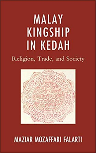 Malay Kingship in Kedah: Religion, Trade, and Society (AsiaWorld) 9780739168424 Islam at amazon