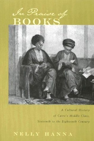 In Praise of Books: A Cultural History of Cairo's Middle Class, Sixteenth Through the Eighteenth Century (Middle East Studies Beyond Dominant Paradigms) by Nelly Hanna - In Syracuse Malls