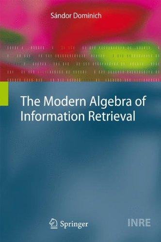 The Modern Algebra of Information Retrieval (The Information Retrieval Series)