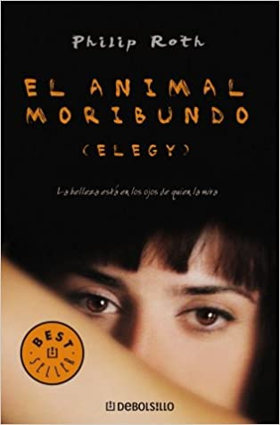 El animal moribundo (Elegy) (BEST SELLER): Amazon.es: Philip Roth: Libros