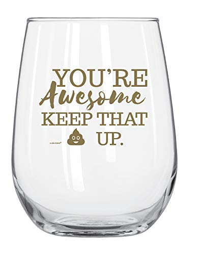 You're Awesome Keep That Up Funny Wine Glass 17oz - Unique Gift Idea for Her, BFF, Bachelorette Party - Perfect 21st Birthday Gifts for Best Friend