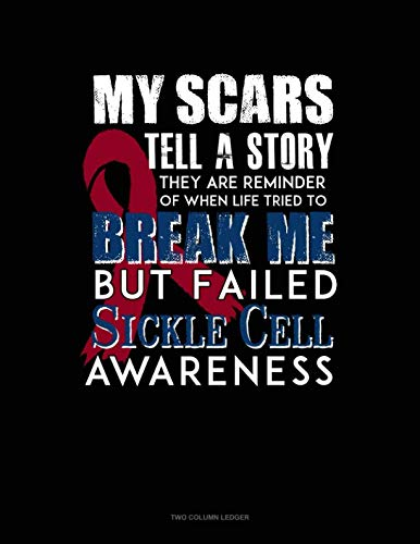 My Scars Tell A Story, They Are Reminder of When Life Tried To Break Me, But Failed - Sickle Cell Awareness: Unruled Composition Book