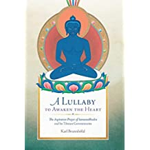 A Lullaby to Awaken the Heart: The Aspiration Prayer of Samantabhadra and Its Tibetan Commentaries