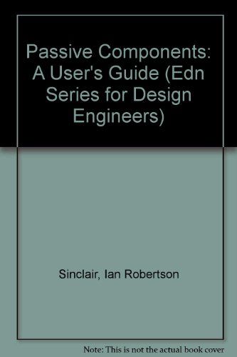 Passive Components: A User's Guide (Edn Series for Design Engineers)