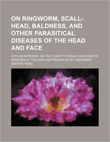 Book On ringworm, scall-head, baldness, and other parasitical diseases of the head and face: with an appendix. On the constitutional relations of diseases of the skin and principles of treatment