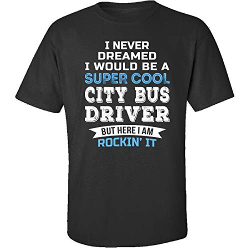 I Never Dreamed I Would Be A City Bus Driver - Adult Shirt 5XL ()