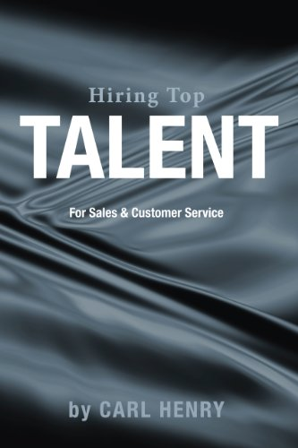 Hiring Top Talent For Sales And Customer Service: Carl Henry