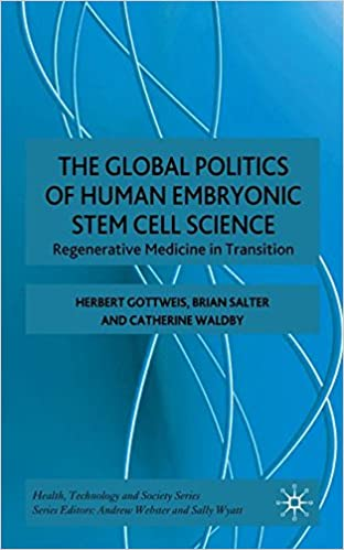 The The Global Politics of Human Embryonic Stem Cell Science (Health Technology and Society Series)