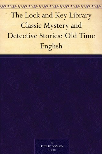 The Lock and Key Library Classic Mystery and Detective Stories: Old Time English (English Edition)