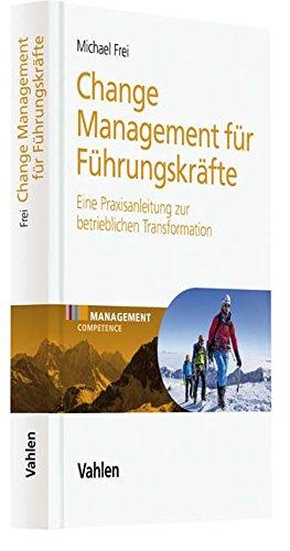 Change Management für Führungskräfte: Eine Praxisanleitung zur betrieblichen Transformation Gebundenes Buch – 4. Mai 2018 Michael Frei Vahlen 3800656159 Wirtschaft / Management