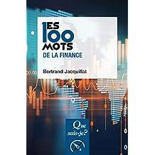 Les 100 mots de la finance (Les 100 mots... t. 3736) (French Edition)