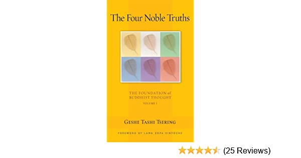 The four noble truths the foundation of buddhist thought volume 1 the four noble truths the foundation of buddhist thought volume 1 kindle edition by geshe tashi tsering gordon mcdougall thubten zopa fandeluxe Gallery