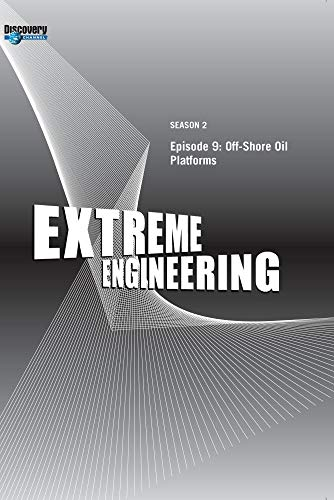Offshore Series - Extreme Engineering Season 2 - Episode 9: Off-Shore Oil Platforms