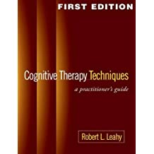 Cognitive Therapy Techniques, First Edition: A Practitioner's Guide