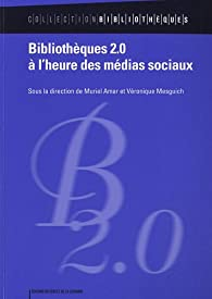 Bibliothèques 2.0 à l'heure des médias sociaux par Muriel Amar