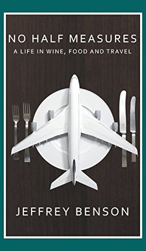 No Half Measures: A Life In Wine, Food And Travel