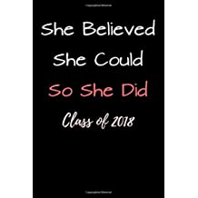 She Believed She Could So She Did Class of 2018: Blank Lined Journal - Fun Inspirational Graduation Gift