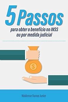 Cinco passos para obter o benefício no INSS ou por medida judicial por [Ramos Junior, Waldemar]