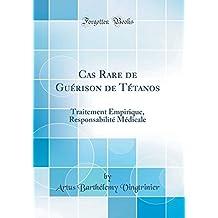 Cas Rare de Guérison de Tétanos: Traitement Empirique, Responsabilité Médicale (Classic Reprint)