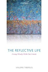 The Reflective Life: Living Wisely With Our Limits
