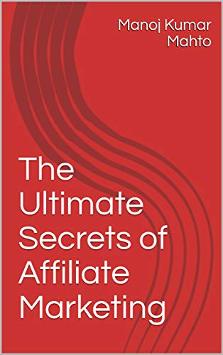 The Ultimate Secrets of Affiliate Marketing (English Edition)