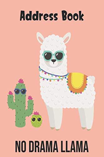 No Drama Llama Address Book: Cute Llama Alpaca Cover Address Book with Alphabetical Organizer, Names, Addresses, Birthday, Phone, Work, Email and Notes (Address Book 6x9)