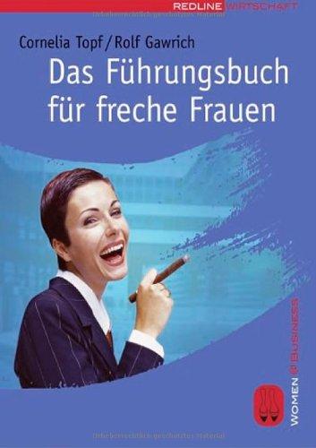 Das Führungsbuch für freche Frauen