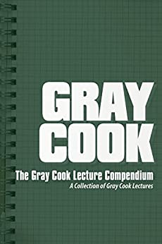 The Gray Cook Lecture Compendium: A Collection of Gray Cook Lectures by [Cook, Gray]