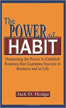 The Power of Habit: Harnessing the Power to Establish Routines that Guarantee Success in Business and in Life by Hodge, Jack (September 29, 2003)