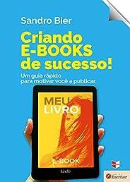 Criando e-books de sucesso!: Um guia rápido para motivar você a publicar.