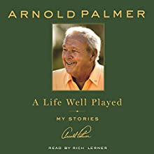 A Life Well Played: My Stories Audiobook by Arnold Palmer Narrated by Rich Lerner