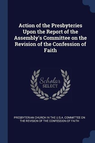 Download Action of the Presbyteries Upon the Report of the Assembly's Committee on the Revision of the Confession of Faith ebook