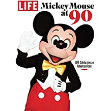 LIFE Mickey Mouse at 90: LIFE Celebrates an American Icon