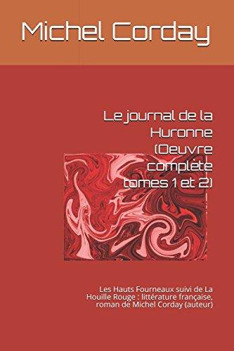 Read Online Le journal de la Huronne (Oeuvre complète tomes 1 et 2): Les Hauts Fourneaux suivi de La Houille Rouge : littérature française, roman de Michel Corday (auteur) (French Edition) PDF