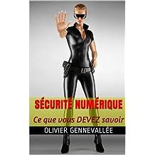 Sécurité Numérique: Ce que vous DEVEZ savoir (French Edition)