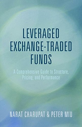 Leveraged Exchange-Traded Funds: A Comprehensive Guide to Structure, Pricing, and Performance by Peter Miu Narat Charupat