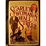The Scarlet Woman of Wall Street: Jay Gould, Jim Fisk, Cornelius Vanderbilt, and the Erie Railway Wars by John Steele Gordon (1988-08-24)
