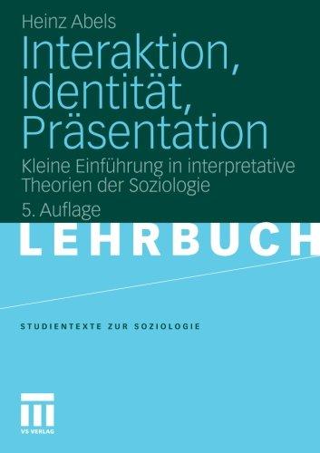 Interaktion, Identitat, Prasentation: Kleine Einführung in Interpretative Theorien der Soziologie (Studientexte zur Soziologie) (German Edition)