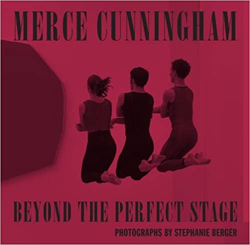 Merce Cunningham: Beyond the Perfect Stage: Photographs by