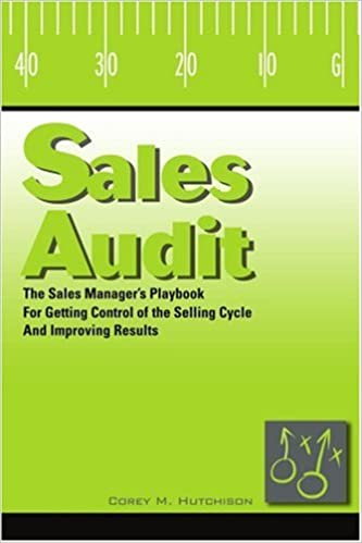 Book Sales Audit: The Sales Manager's Playbook for Getting Control of the Selling Cycle and Improving Results