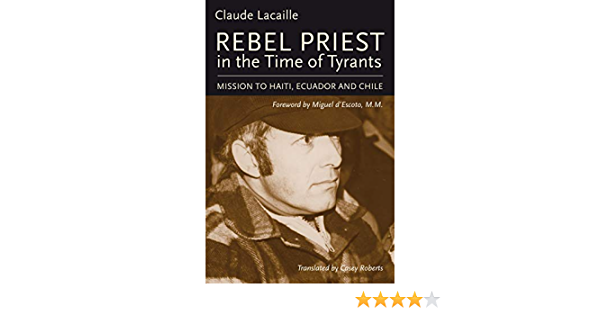 Lacaille, C: Rebel Priest in the Time of Tyrants: Mission to ...
