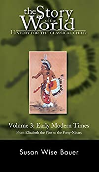 3d728ffa The Story of the World: History for the Classical Child: Early Modern  Times: From Elizabeth the First to the Forty-Niners (Vol. 3) (Story of the  ...
